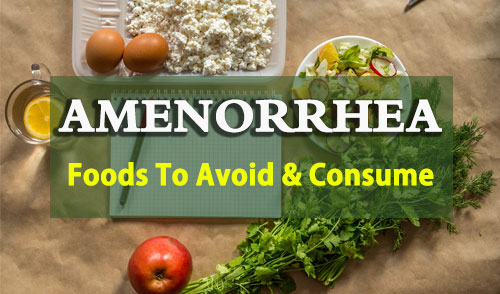 Amenorrhea diet chart, Amenorrhea diet plan, Foods To Avoid and Consume in Amenorrhea